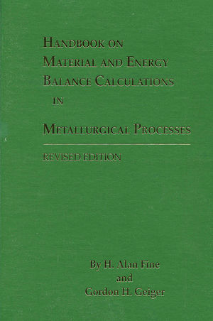 Handbook on Material and Energy Balance Calculations in Metallurgical Processes, 2nd, Revised Edition