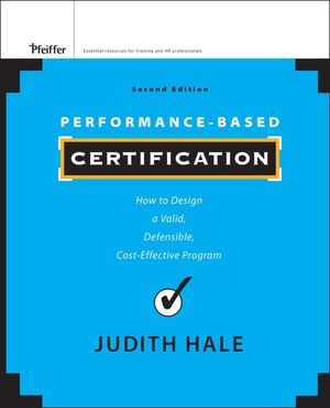 Performance-Based Certification: How to Design a Valid, Defensible, Cost-Effective Program, 2nd Edition (1118027248) cover image