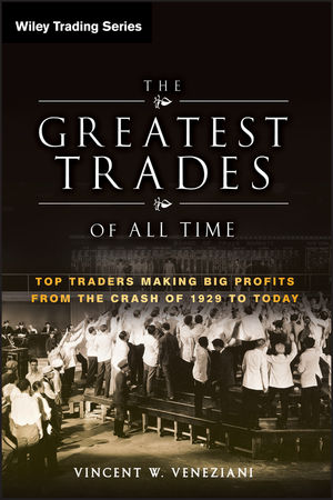 The Greatest Trades of All Time: Top Traders Making Big Profits from the Crash of 1929 to Today (1118134648) cover image