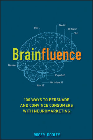 Brainfluence: 100 Ways to Persuade and Convince Consumers with Neuromarketing (1118175948) cover image