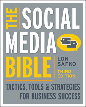 The Social Media Bible: Tactics, Tools, and Strategies for Business Success, 3rd Edition