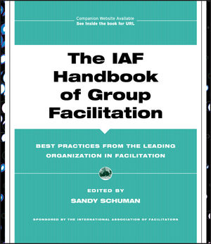 The IAF Handbook of Group Facilitation: Best Practices from the Leading Organization in Facilitation (1118429648) cover image