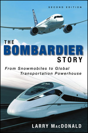 The Bombardier Story: From Snowmobiles to Global Transportation Powerhouse, 2nd Edition