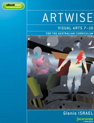 Artwise: Visual Arts 7 - 10 for the Australian Curriculum & eBookPLUS