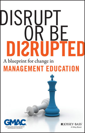 Disrupt or Be Disrupted: A Blueprint for Change in Management Education (1118653548) cover image
