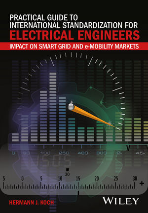 Practical Guide to International Standardization for Electrical Engineers: Impact on Smart Grid and e-Mobility Markets (1119067448) cover image