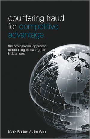 Countering Fraud for Competitive Advantage: The Professional Approach to Reducing the Last Great Hidden Cost