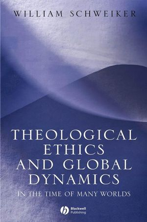Theological Ethics and Global Dynamics: In the Time of Many Worlds (1405113448) cover image