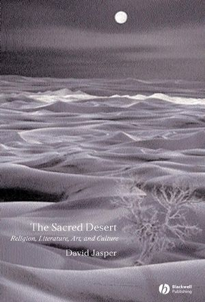 The Sacred Desert: Religion, Literature, Art and Culture (1405119748) cover image