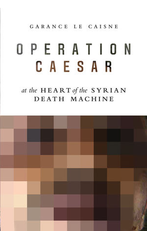 Operation Caesar: At the Heart of the Syrian Death Machine