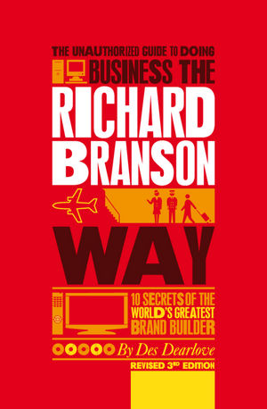 The Unauthorized Guide to Doing Business the Richard Branson Way: 10 Secrets of the World