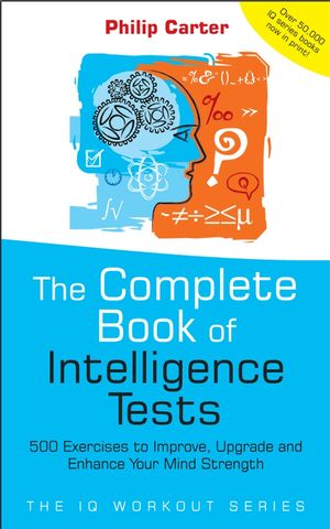 The Complete Book of Intelligence Tests: 500 Exercises to Improve, Upgrade and Enhance Your Mind Strength (1907312048) cover image