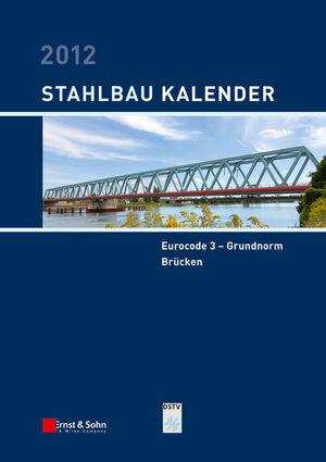 Stahlbau-Kalender 2012: Eurocode 3 - Grundnorm, Brücken