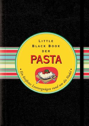 Das Little Black Book der Pasta: Ein bissfestes Lesevergnügen rund um die Nudel