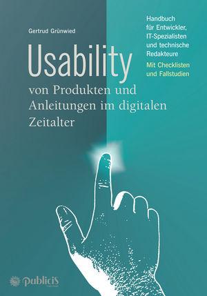 Usability von Produkten und Anleitungen im digitalen Zeitalter: Handbuch für Entwickler, IT-Spezialisten und technische Redakteure