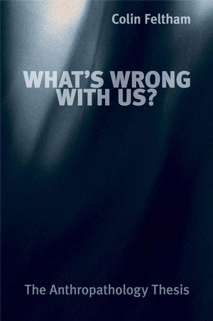 What's Wrong with Us?: The Anthropathology Thesis