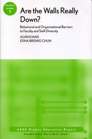 Are the Walls Really Down? Behavioral and Organizational Barriers to Faculty and Staff Diversity: ASHE Higher Education Report, Volume 33 Number 1, 2007