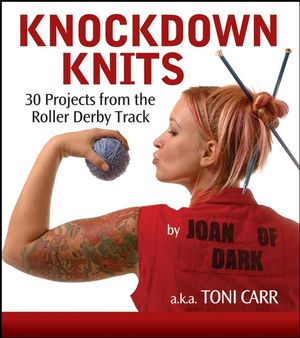 Knockdown Knits: 30 Projects from the Roller Derby Track (0470239549) cover image
