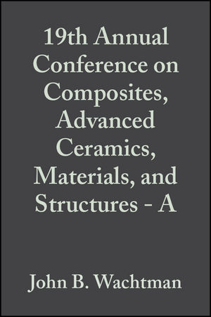 19th Annual Conference on Composites, Advanced Ceramics, Materials, and Structures - A, Volume 16, Issue 4