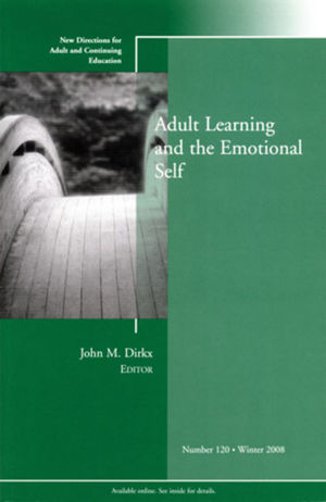 Adult Learning and the Emotional Self: New Directions for Adult and Continuing Education, Number 120