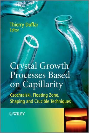 Crystal Growth Processes Based on Capillarity: Czochralski, Floating Zone, Shaping and Crucible Techniques (0470712449) cover image