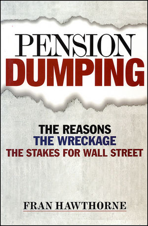 Pension Dumping: The Reasons, the Wreckage, the Stakes for Wall Street (0470885149) cover image