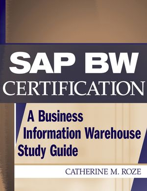 SAP BW Certification: A Business Information Warehouse Study Guide