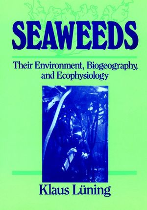 Seaweeds: Their Environment, Biogeography, and Ecophysiology