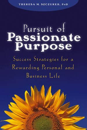 Pursuit of Passionate Purpose: Success Strategies for a Rewarding Personal and Business Life (0471703249) cover image