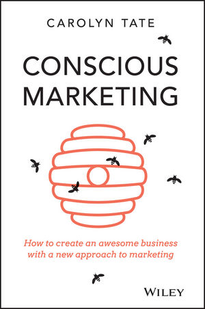 Book Cover Image for Conscious Marketing: How to Create an Awesome Business with a New Approach to Marketing