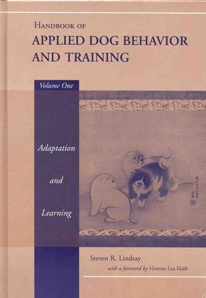 Handbook of Applied Dog Behavior and Training, Volume 1, Adaptation and Learning