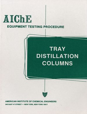 AIChE Equipment Testing Procedure - Tray Distillation Columns: A Guide to Performance Evaluation, 2nd Edition (0816904049) cover image