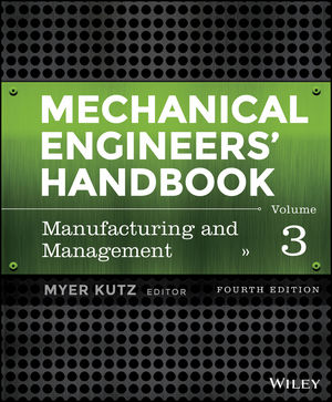Mechanical Engineers' Handbook, Volume 3: Manufacturing and Management, 4th Edition