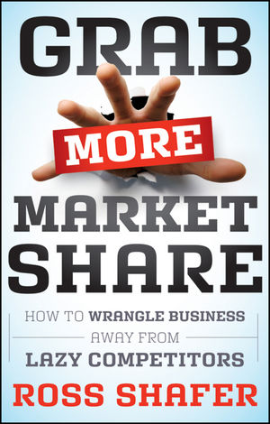 Grab More Market Share: How to Wrangle Business Away from Lazy Competitors (1118130049) cover image