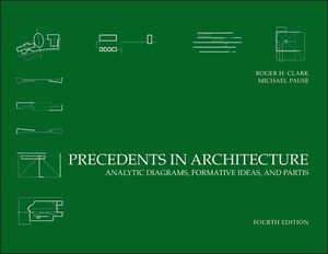 Precedents in Architecture: Analytic Diagrams, Formative Ideas, and Partis, 4th Edition (1118170849) cover image