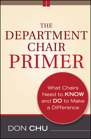 The Department Chair Primer: What Chairs Need to Know and Do to Make a Difference, 2nd Edition (1118173449) cover image