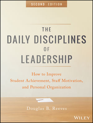 The Daily Disciplines of Leadership: How to Improve Student Achievement, Staff Motivation, and Personal Organization, 2nd Edition