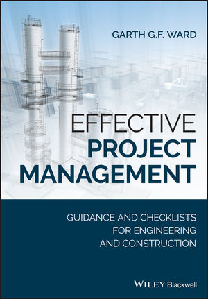 Effective Project Management: Guidance and Checklists for Engineering and Construction