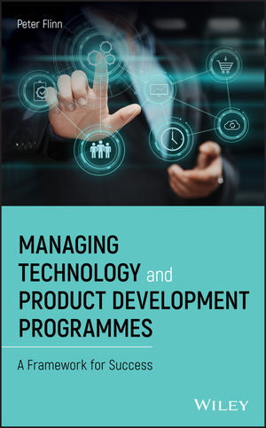 Managing Technology and Product Development Programmes: A Framework for Success