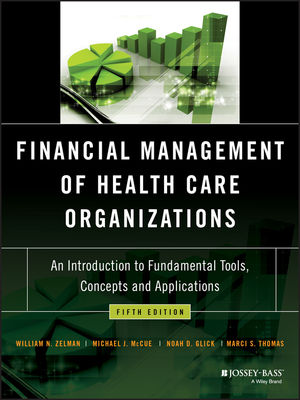 Financial Management of Health Care Organizations: An Introduction to Fundamental Tools, Concepts and Applications, 5th Edition