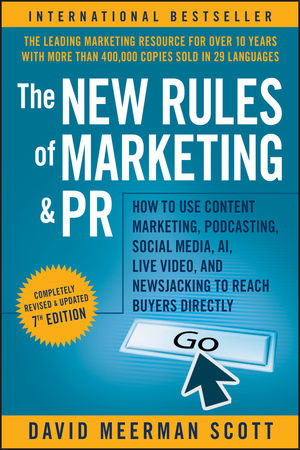 The New Rules of Marketing and PR: How to Use Content Marketing, Podcasting, Social Media, AI, Live Video, and Newsjacking to Reach Buyers Directly, 7th Edition