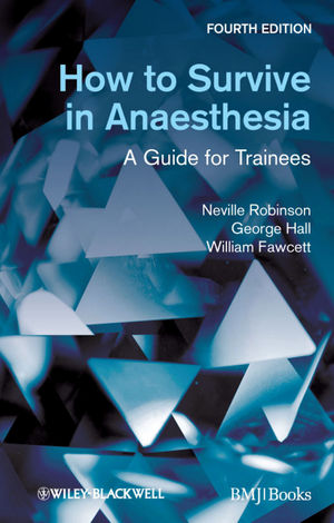 How to Survive in Anaesthesia: A Guide for Trainees, 4th Edition