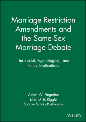 Marriage Restriction Amendments and the Same-Sex Marriage Debate: The Social, Psychological, and Policy Implications