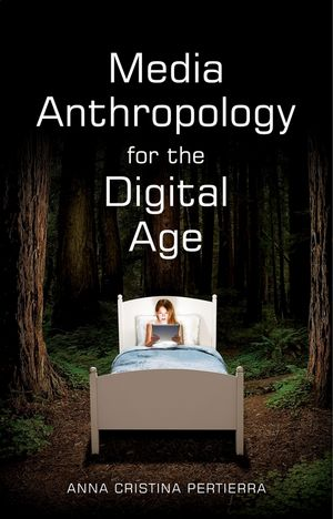 Media Anthropology for the Digital Age (1509508449) cover image