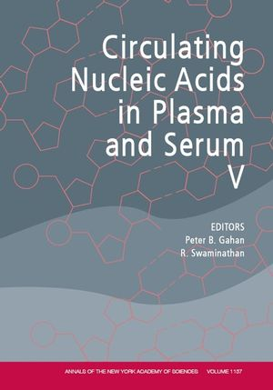 Annals of the New York Academy of Sciences, Volume 1137, Circulating Nucleic Acids in Plasma and Serum V