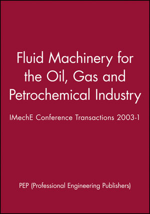 Fluid Machinery for the Oil, Gas and Petrochemical Industry: IMechE Conference Transactions 2003-1 (1860583849) cover image