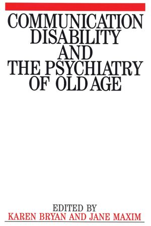 Communication Disability and the Psychiatry of Old Age
