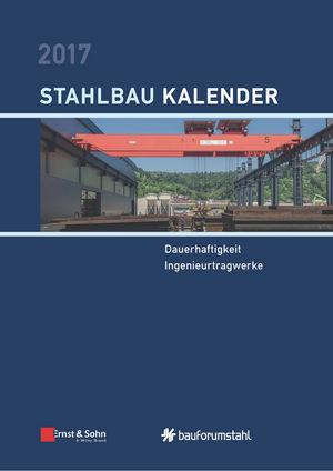 Stahlbau-Kalender 2017: Schwerpunkte - Dauerhaftigkeit, Ingenieurtragwerke