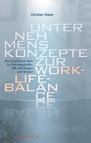 Unternehmenskonzepte zur Work-Life-Balance Ideen und Know-how für Fuhrungskrafte: HR-Abteilungen und Berater