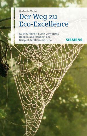 Der Weg zu Eco-Excellence: Nachhaltigkeit durch vernetztes Denken und Handeln am Beispiel der Bahnindustrie